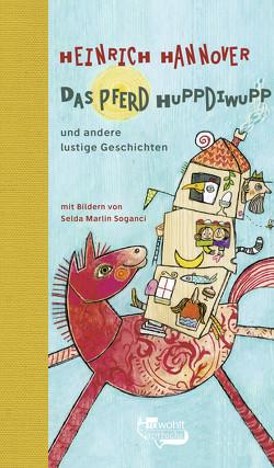 Das Pferd Huppdiwupp und andere lustige Geschichten von Hannover,  Heinrich, Soganci,  Selda Marlin