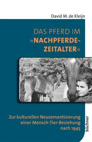 Das Pferd im »Nachpferdezeitalter« von de Kleijn,  David M.