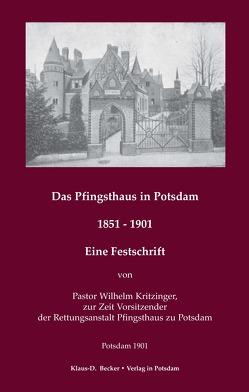 Das Pfingsthaus in Potsdam. 1851 – 1901. Potsdam 1901 von Becker,  Klaus-Dieter, Kritzinger,  Wilhelm