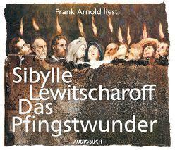 Das Pfingstwunder von Arnold,  Frank, Lewitscharoff,  Sibylle
