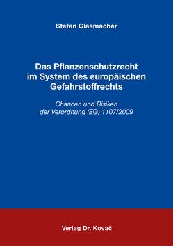 Das Pflanzenschutzrecht im System des europäischen Gefahrstoffrechts von Glasmacher,  Stefan