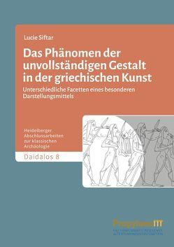 Das Phänomen der unvollständigen Gestalt in der griechischen Kunst / Das Phänomen der unvollständigen Gestalt in der griechischen Kunst – Teilband 2 von Siftar,  Lucie