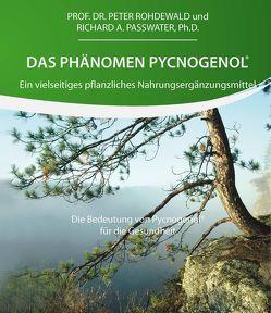 Das Phänomen Pycnogenol® von Passwater,  Ph. D.,  Richard, Rohdewald,  Prof. Dr.,  Peter, Siebrecht,  Dr.,  Stefan