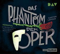 Das Phantom der Oper von Ahrem,  Regine, Habich,  Matthias, Lardi,  Ursina, Lemnitz,  Regina, Leroux,  Gaston, Piron,  Johannes, u.v.a., Wameling,  Gerd