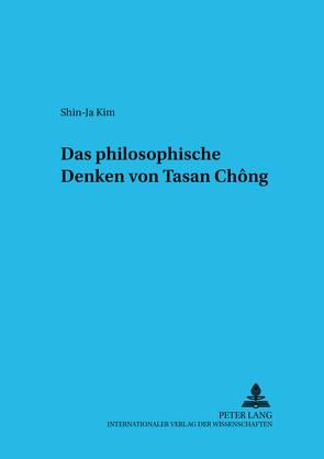 Das philosophische Denken von Tasan Chŏng von Kim,  Shin-Ja