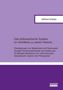 Das philosophische System im Verhältnis zu seiner Historie von Grießer,  Wilfried