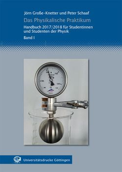 Das Physikalische Praktikum Band I von Große-Knetter,  Jörn, Schaaf,  Peter