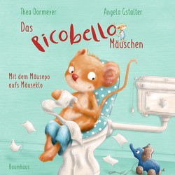 Das Picobello-Mäuschen – Mit dem Mäusepo aufs Mäuseklo (Pappbilderbuch) von Dormeyer,  Thea, Gstalter,  Angela