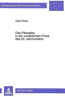 Das Pikareske in der rumänischen Prosa des 20. Jahrhunderts von Pfeifer,  Anke