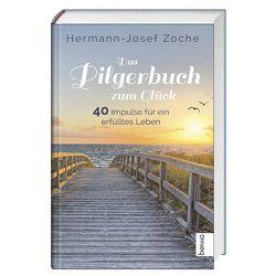 Das Pilgerbuch zum Glück von Zoche,  Hermann-Josef