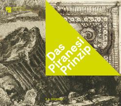 Das Piranesi-Prinzip von Schelbert,  Georg, Wullen,  Moritz