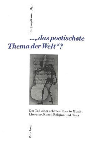 …«das poetischste Thema der Welt» ? von Jung-Kaiser,  Ute