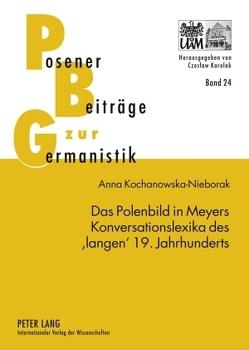 Das Polenbild in Meyers Konversationslexika des 'langen' 19. Jahrhunderts von Kochanowska-Nieborak,  Anna