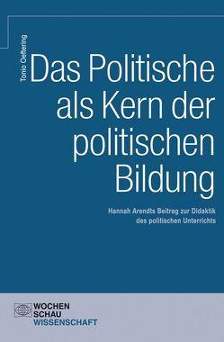 Das Politische als Kern der Politischen Bildung von Oeftering,  Tonio
