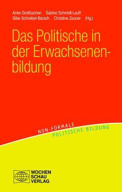 Das Politische in der Erwachsenenbildung von Grotlüschen,  Anke, Schmidt-Lauff,  Sabine, Schreiber-Barsch,  Silke, Zeuner,  Christine