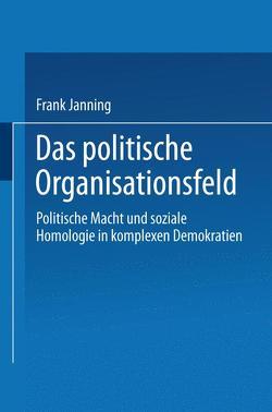 Das politische Organisationsfeld von Janning,  Frank