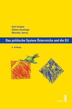Das politische System Österreichs und die EU von Gschiegl,  Stefan, Jenny,  Macelo, Ucakar,  Karl