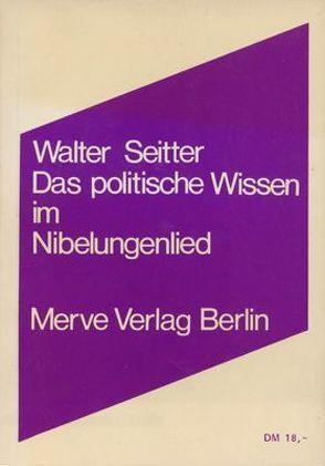 Das politische Wissen im Nibelungenlied von Seitter,  Walter