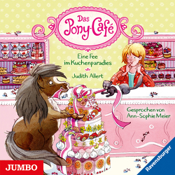 Das Pony-Café. Eine Fee im Kuchenparadies von Allert,  Judith, Meier,  Ann-Sophie