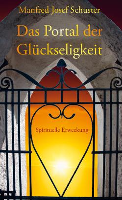 Das Portal der Glückseligkeit von Manfred Josef,  Schuster