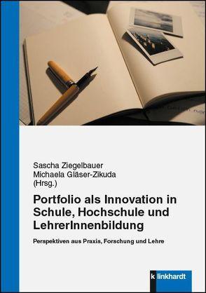 Das Portfolio als Innovation in Schule, Hochschule und LehrerInnenbildung von Gläser-Zikuda,  Michaela, Ziegelbauer,  Sascha