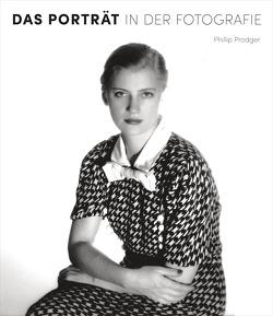 Das Porträt in der Fotografie. 150 Jahre Fotogeschichte in über 250 Porträts von Prodger,  Phillip