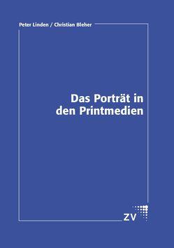 Das Porträt in den Printmedien von Bleher,  Christian, Linden,  Peter