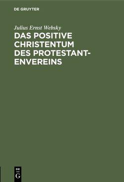 Das positive Christentum des Protestantenvereins von Websky,  Julius Ernst