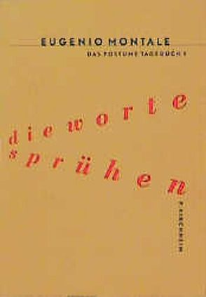 Das Posthume Tagebuch / Die Worte sprühen von Cima,  Annalisa, Gadda,  Carlo E, Koschel,  Christine, Montale,  Eugenio, Moravia,  Alberto