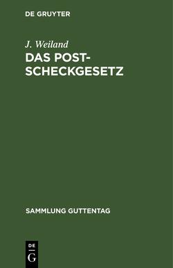 Das Postscheckgesetz von Weiland,  J.