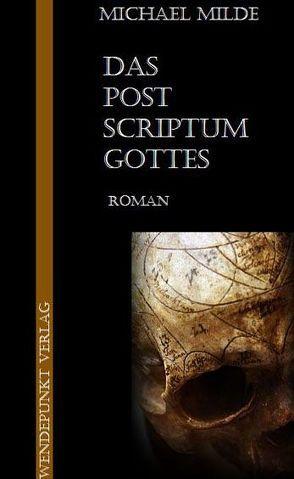 Das Postscriptum Gottes von Milde,  Michael