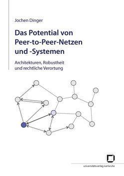 Das @Potential von Peer-to-Peer-Netzen und -Systemen : Architekturen, Robustheit und rechtliche Verortung von Dinger,  Jochen