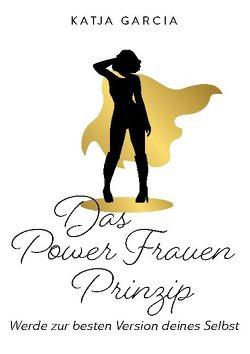 Das Powerfrauen Prinzip von Garcia,  Katja