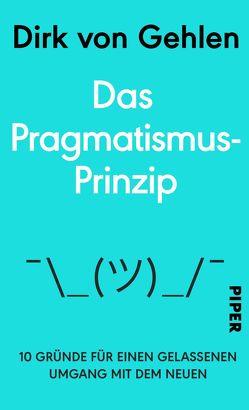 Das Pragmatismus-Prinzip von von Gehlen,  Dirk