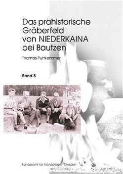 Das prähistorische Gräberfeld von Niederkaina bei Bautzen / Das prähistorische Gräberfeld von Niederkaina bei Bautzen von Puttkammer,  Thomas