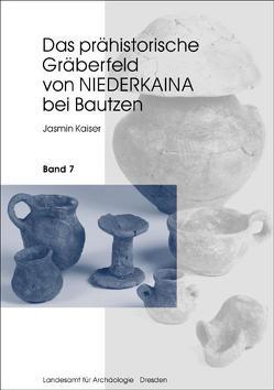 Das prähistorische Gräberfeld von Niederkaina bei Bautzen / Das prähistorische Gräberfeld von Niederkaina bei Bautzen von Kaiser,  Jasmin