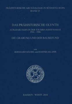 Das Prähistorische Olynth von Aslanis,  Ioannis, Hänsel,  Bernhard, Horejs,  Barbara, Jung,  Reinhard, Pappá,  Maria, Strati,  Angeliki, Weninger,  Bernhard