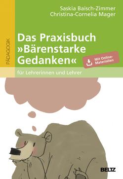 Das Praxisbuch »Bärenstarke Gedanken« für Lehrerinnen und Lehrer von Baisch-Zimmer,  Saskia, Mager,  Christina-Cornelia