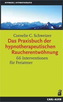 Das Praxisbuch der hypnotherapeutischen Raucherentwöhnung von Schweizer,  Cornelie C