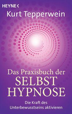 Das Praxisbuch der Selbsthypnose von Tepperwein,  Kurt