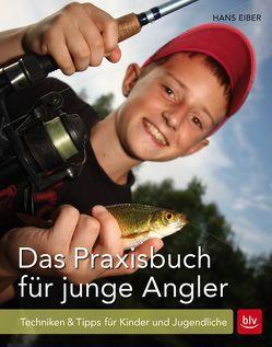 Das Praxisbuch für junge Angler von Eiber,  Hans