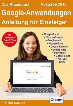 Das Praxisbuch Google-Anwendungen – Anleitung für Einsteiger (Ausgabe 2018) von Gievers,  Rainer