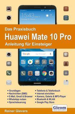 Das Praxisbuch Huawei Mate 10 Pro – Anleitung für Einsteiger von Gievers,  Rainer