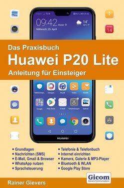 Das Praxisbuch Huawei P20 Lite – Anleitung für Einsteiger von Gievers,  Rainer