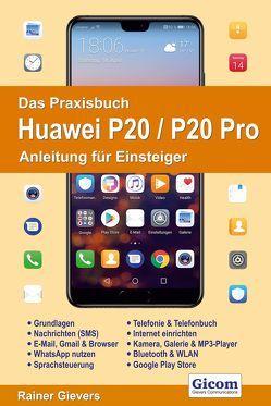 Das Praxisbuch Huawei P20 / P20 Pro – Anleitung für Einsteiger von Gievers,  Rainer
