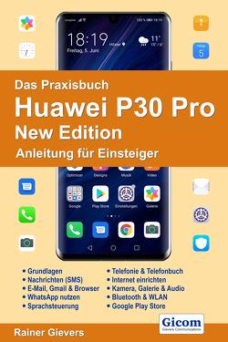 Das Praxisbuch Huawei P30 Pro New Edition – Anleitung für Einsteiger von Gievers,  Rainer