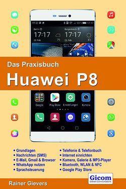 Das Praxisbuch Huawei P8 – Handbuch für Einsteiger von Gievers,  Rainer