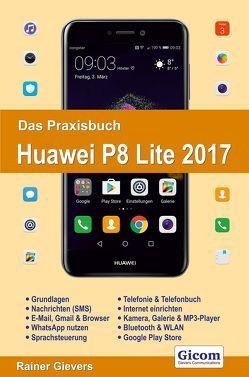 Das Praxisbuch Huawei P8 Lite 2017 – Handbuch für Einsteiger von Gievers,  Rainer