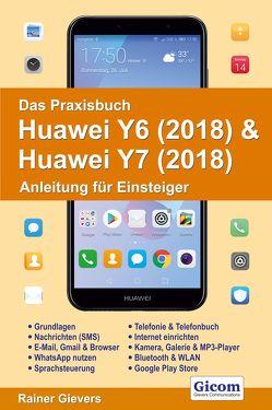 Das Praxisbuch Huawei Y6 (2018) & Huawei Y7 (2018) – Anleitung für Einsteiger von Gievers,  Rainer