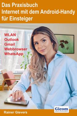 Das Praxisbuch Internet mit dem Android-Handy – Anleitung für Einsteiger von Gievers,  Rainer